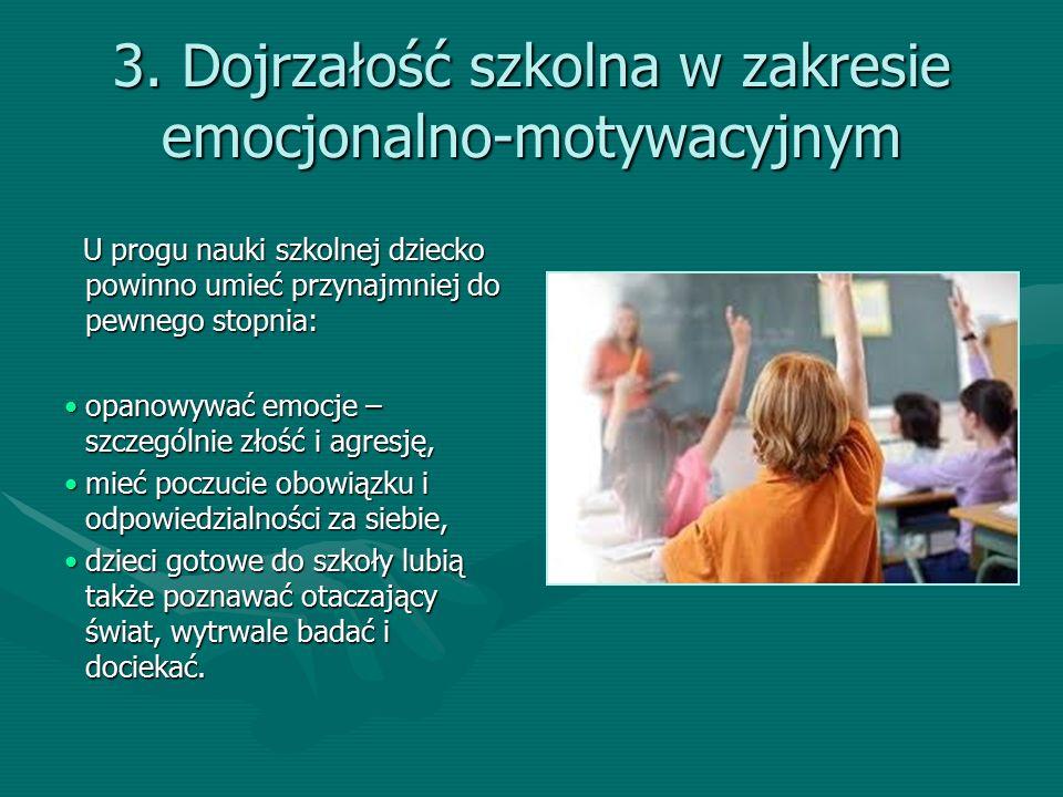 3. Dojrzałość szkolna w zakresie emocjonalno-motywacyjnym U progu nauki szkolnej dziecko powinno umieć przynajmniej do pewnego stopnia: U progu nauki
