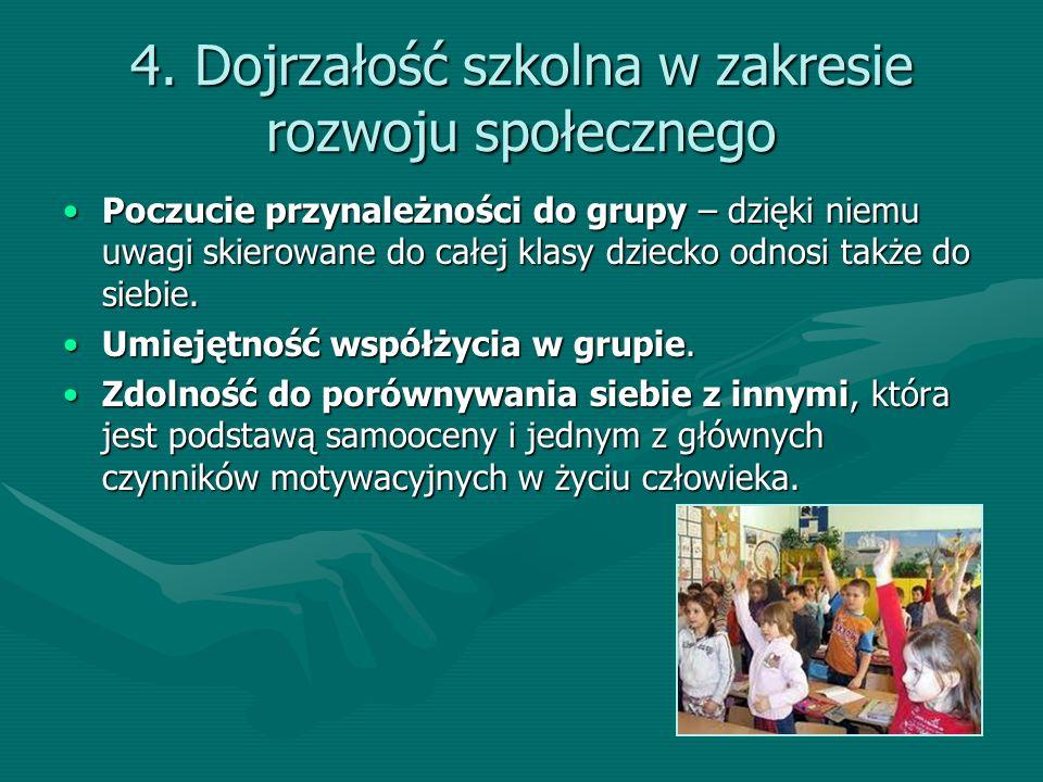 4. Dojrzałość szkolna w zakresie rozwoju społecznego Poczucie przynależności do grupy – dzięki niemu uwagi skierowane do całej klasy dziecko odnosi ta