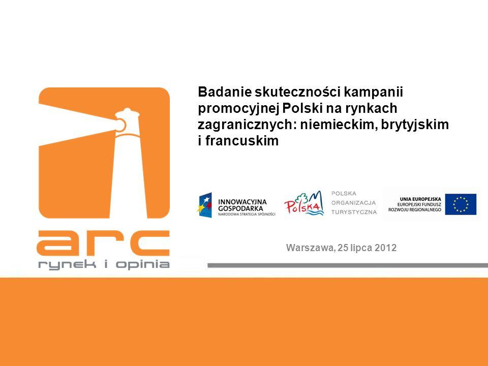 Badanie skuteczności kampanii promocyjnej Polski na rynkach zagranicznych: niemieckim, brytyjskim i francuskim Warszawa, 25 lipca 2012