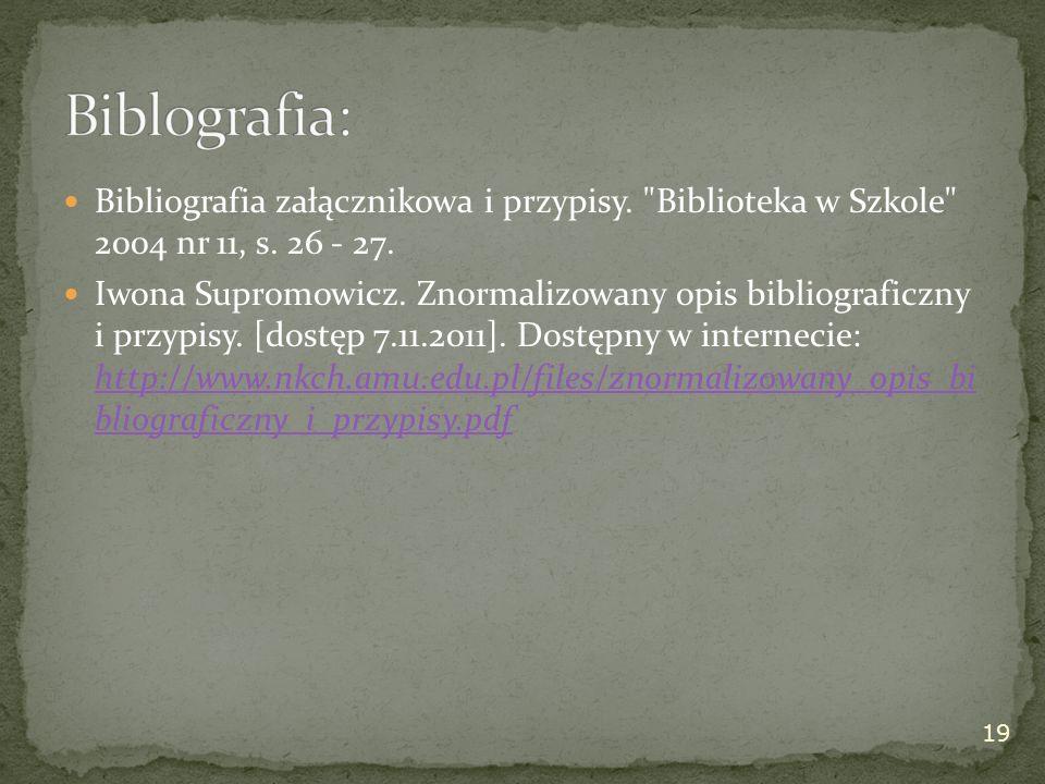 19 Bibliografia załącznikowa i przypisy. Biblioteka w Szkole 2004 nr 11, s.