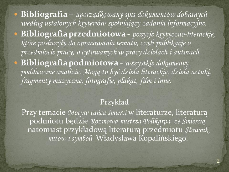Bibliografia – uporządkowany spis dokumentów dobranych według ustalonych kryteriów spełniający zadania informacyjne.