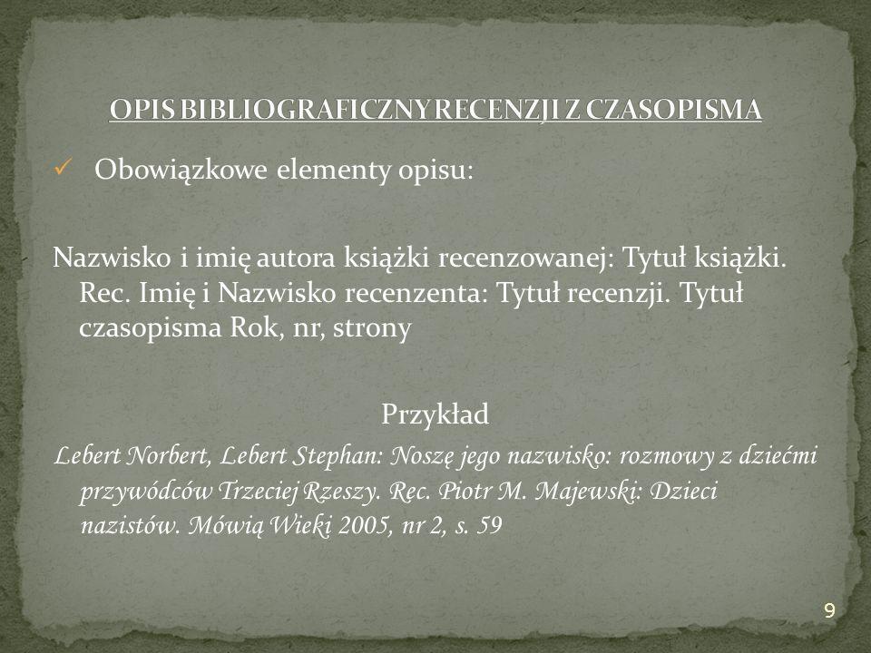 Obowiązkowe elementy opisu: Nazwisko i imię autora książki recenzowanej: Tytuł książki.