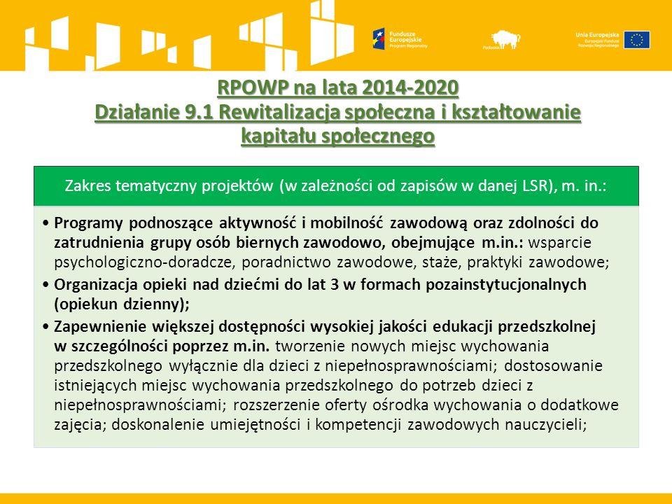 RPOWP na lata 2014-2020 Działanie 9.1 Rewitalizacja społeczna i kształtowanie kapitału społecznego Zakres tematyczny projektów (w zależności od zapisów w danej LSR), m.