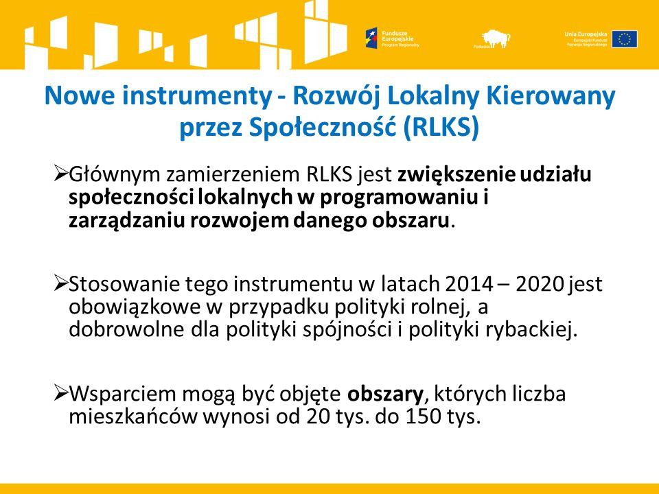 Nowe instrumenty - Rozwój Lokalny Kierowany przez Społeczność (RLKS)  Głównym zamierzeniem RLKS jest zwiększenie udziału społeczności lokalnych w programowaniu i zarządzaniu rozwojem danego obszaru.