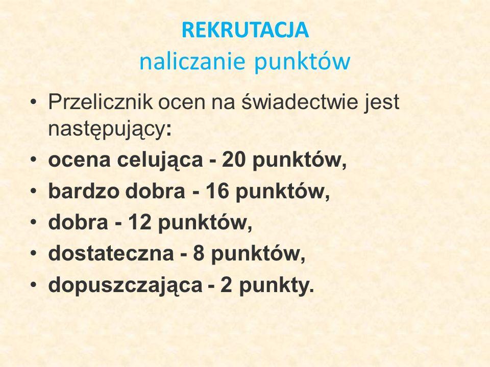 REKRUTACJA naliczanie punktów Przelicznik ocen na świadectwie jest następujący: ocena celująca - 20 punktów, bardzo dobra - 16 punktów, dobra - 12 punktów, dostateczna - 8 punktów, dopuszczająca - 2 punkty.