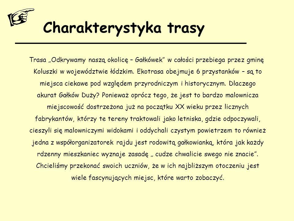"""Charakterystyka trasy Trasa """"Odkrywamy naszą okolicę – Gałkówek"""" w całości przebiega przez gminę Koluszki w województwie łódzkim. Ekotrasa obejmuje 6"""