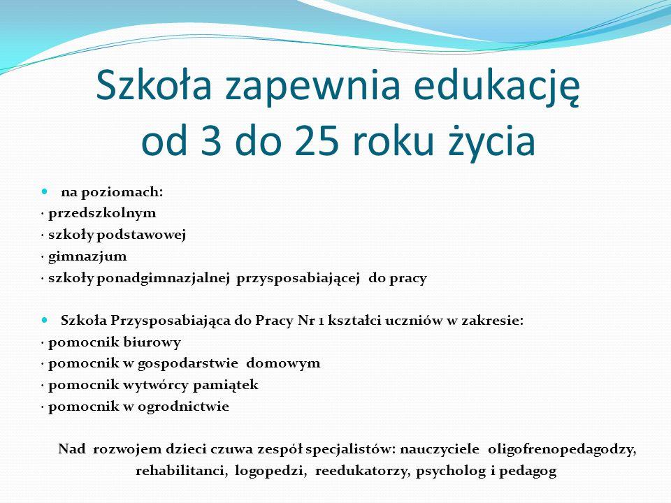 Szkoła zapewnia edukację od 3 do 25 roku życia na poziomach: · przedszkolnym · szkoły podstawowej · gimnazjum · szkoły ponadgimnazjalnej przysposabiaj