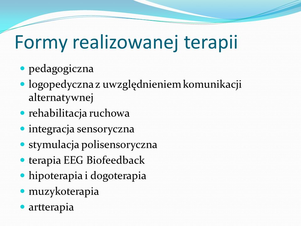 Formy realizowanej terapii pedagogiczna logopedyczna z uwzględnieniem komunikacji alternatywnej rehabilitacja ruchowa integracja sensoryczna stymulacj