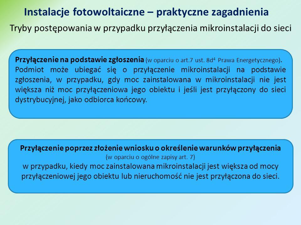 Instalacje fotowoltaiczne – praktyczne zagadnienia Tryby postępowania w przypadku przyłączenia mikroinstalacji do sieci Przyłączenie na podstawie zgłoszenia (w oparciu o art.7 ust.