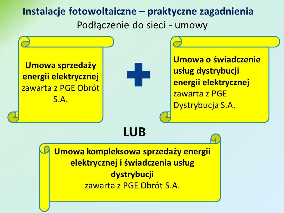 Instalacje fotowoltaiczne – praktyczne zagadnienia Podłączenie do sieci - umowy Umowa sprzedaży energii elektrycznej zawarta z PGE Obrót S.A.