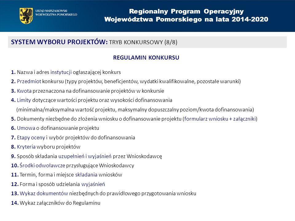 Regionalny Program Operacyjny Województwa Pomorskiego na lata 2014-2020 SYSTEM WYBORU PROJEKTÓW: TRYB KONKURSOWY (8/8) REGULAMIN KONKURSU 1. Nazwa i a