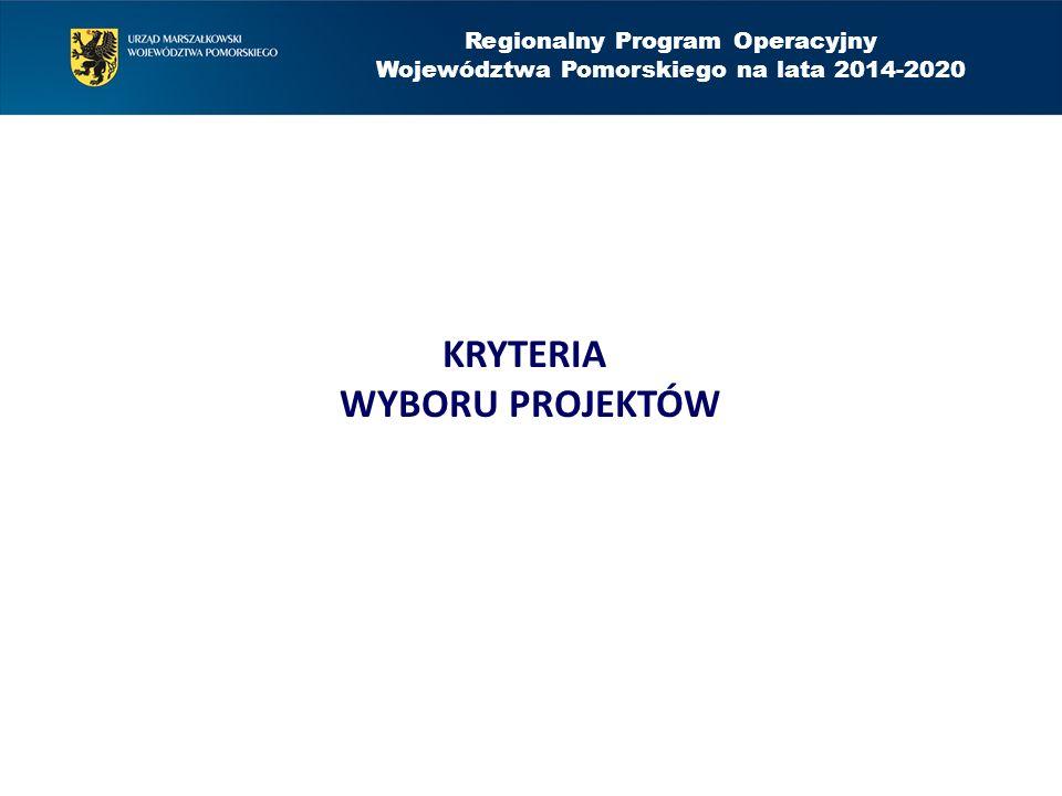 Regionalny Program Operacyjny Województwa Pomorskiego na lata 2014-2020 KRYTERIA WYBORU PROJEKTÓW