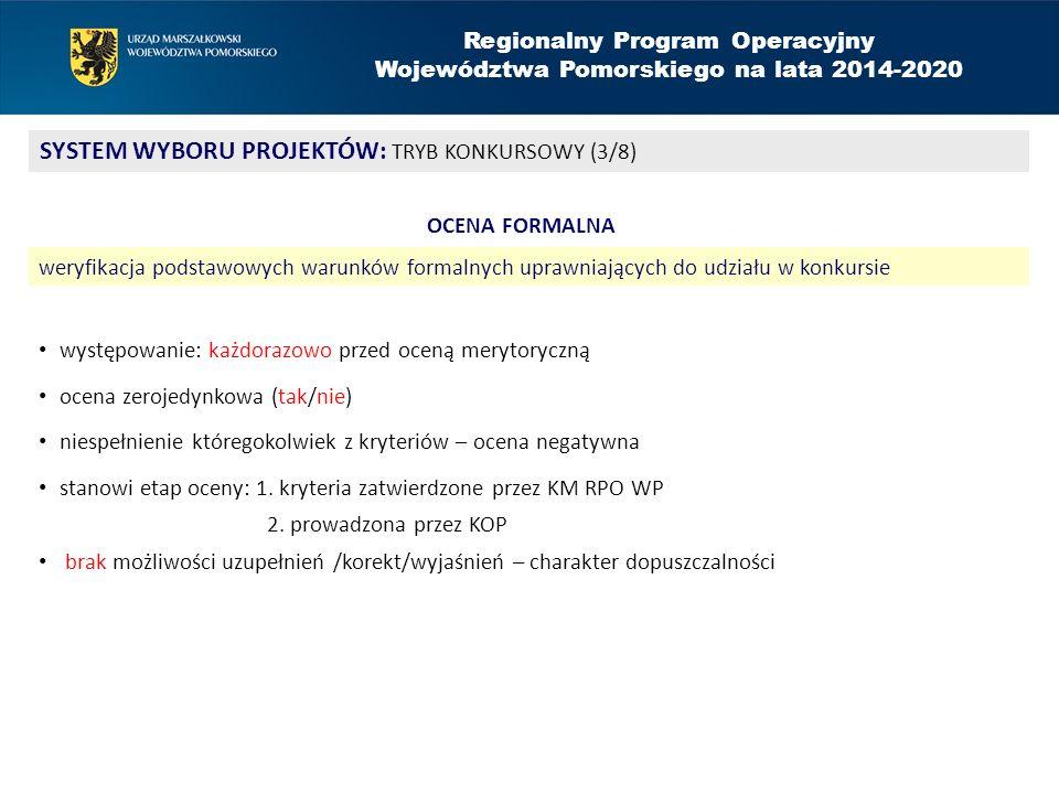 Regionalny Program Operacyjny Województwa Pomorskiego na lata 2014-2020 SYSTEM WYBORU PROJEKTÓW: TRYB KONKURSOWY (3/8) OCENA FORMALNA weryfikacja podstawowych warunków formalnych uprawniających do udziału w konkursie występowanie: każdorazowo przed oceną merytoryczną ocena zerojedynkowa (tak/nie) niespełnienie któregokolwiek z kryteriów – ocena negatywna stanowi etap oceny: 1.