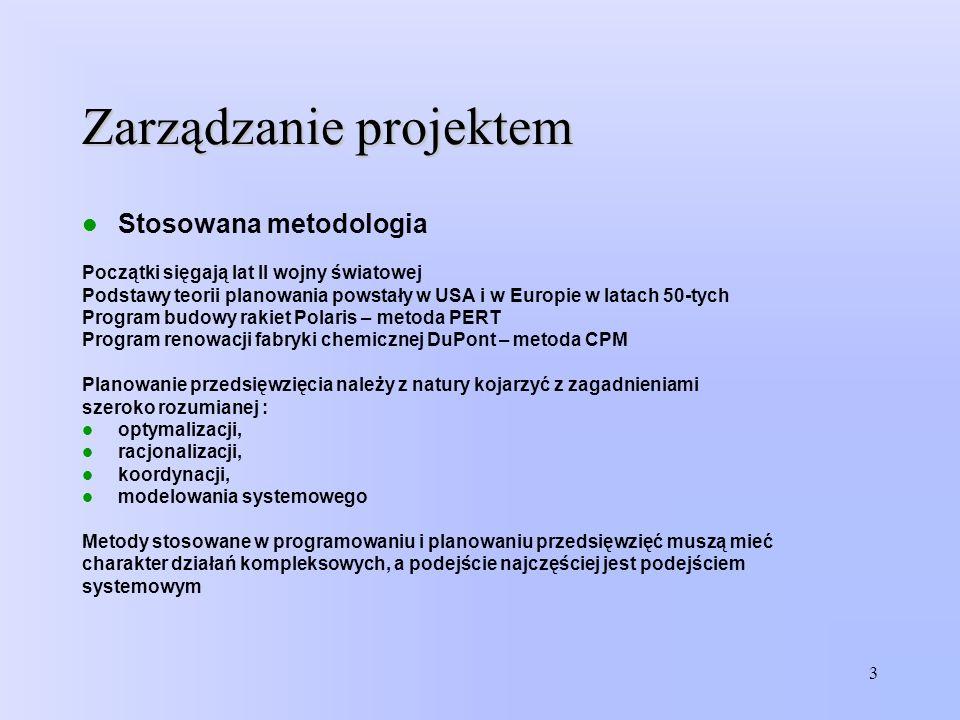 3 Zarządzanie projektem Stosowana metodologia Początki sięgają lat II wojny światowej Podstawy teorii planowania powstały w USA i w Europie w latach 5
