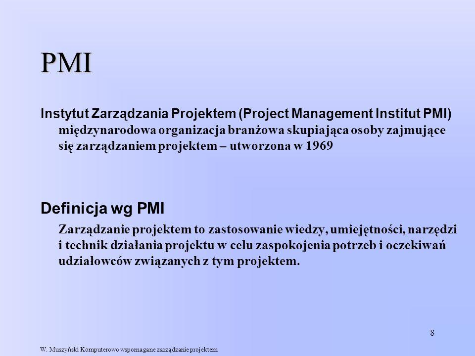 8 PMI Instytut Zarządzania Projektem (Project Management Institut PMI) międzynarodowa organizacja branżowa skupiająca osoby zajmujące się zarządzaniem