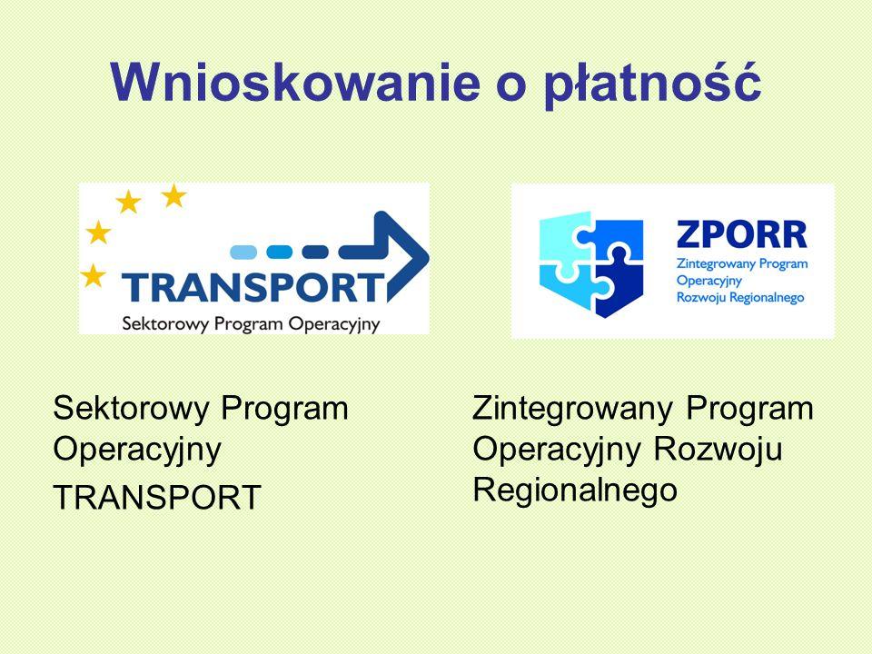 Wnioskowanie o płatność Sektorowy Program Operacyjny TRANSPORT Zintegrowany Program Operacyjny Rozwoju Regionalnego