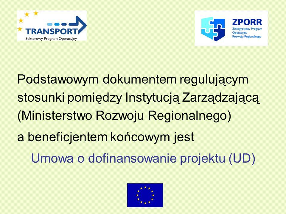 Podstawowym dokumentem regulującym stosunki pomiędzy Instytucją Zarządzającą (Ministerstwo Rozwoju Regionalnego) a beneficjentem końcowym jest Umowa o dofinansowanie projektu (UD)