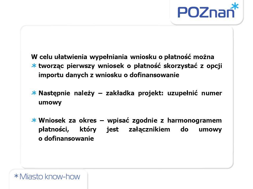 Zakładka Beneficjent: nazwa beneficjenta i adres siedziby– kopiuje się z wniosku o dofinansowanie należy uzupełnić dane osoby wypełniającej postęp rzeczowy oraz postęp finansowy (czasami jest to ta sama osoba) Ważne by były to osoby, które faktycznie to robią Zakładka - oświadczenie Wpisujemy datę wypełnienia wniosku o płatność, oraz miejsce -Poznań