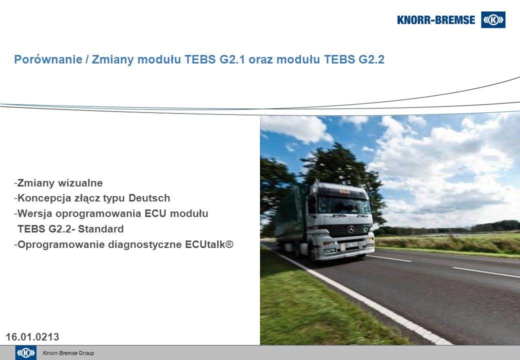 Knorr-Bremse Group -Zmiany wizualne -Koncepcja złącz typu Deutsch -Wersja oprogramowania ECU modułu TEBS G2.2- Standard -Oprogramowanie diagnostyczne ECUtalk® Porównanie / Zmiany modułu TEBS G2.1 oraz modułu TEBS G2.2 16.01.0213