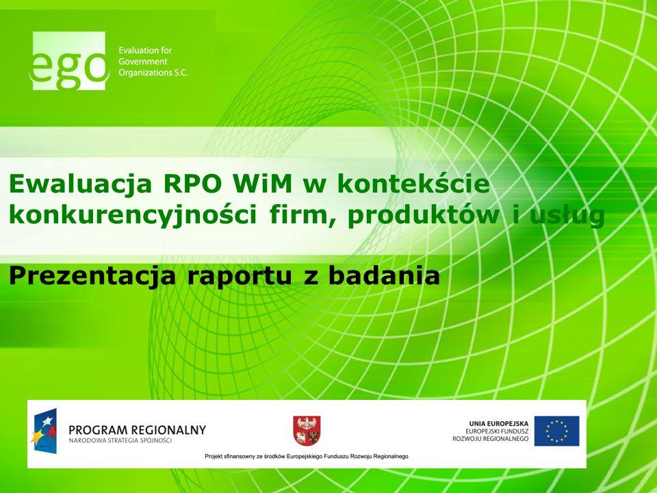 2 Cel i zakres badania  Główny cel badania: Określenie i ocena dotychczasowego oraz potencjalnego wpływu Regionalnego Programu Operacyjnego Warmia i Mazury na lata 2007-2013 na wzrost konkurencyjności firm, produktów i usług w województwie warmińsko-mazurskim.