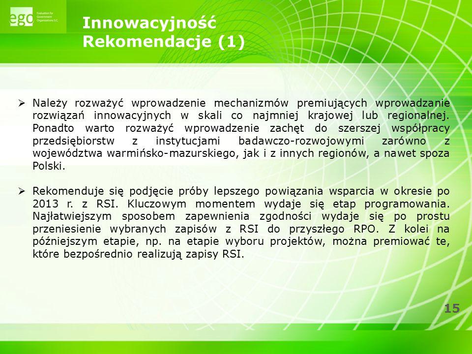 15 Innowacyjność Rekomendacje (1)  Należy rozważyć wprowadzenie mechanizmów premiujących wprowadzanie rozwiązań innowacyjnych w skali co najmniej kra