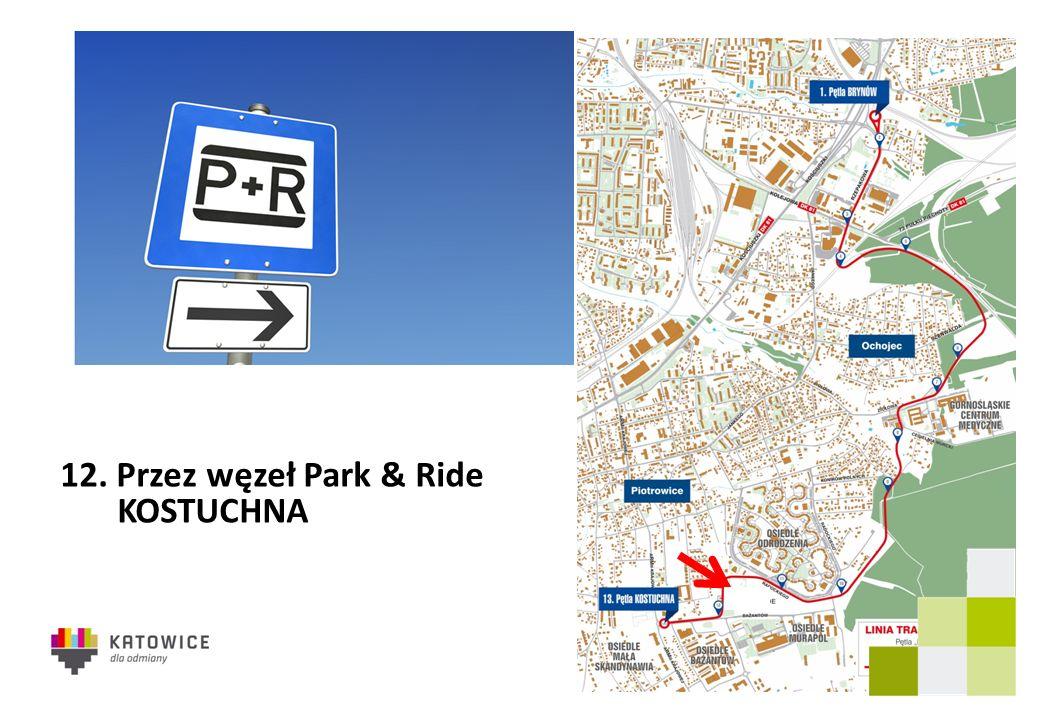 12. Przez węzeł Park & Ride KOSTUCHNA