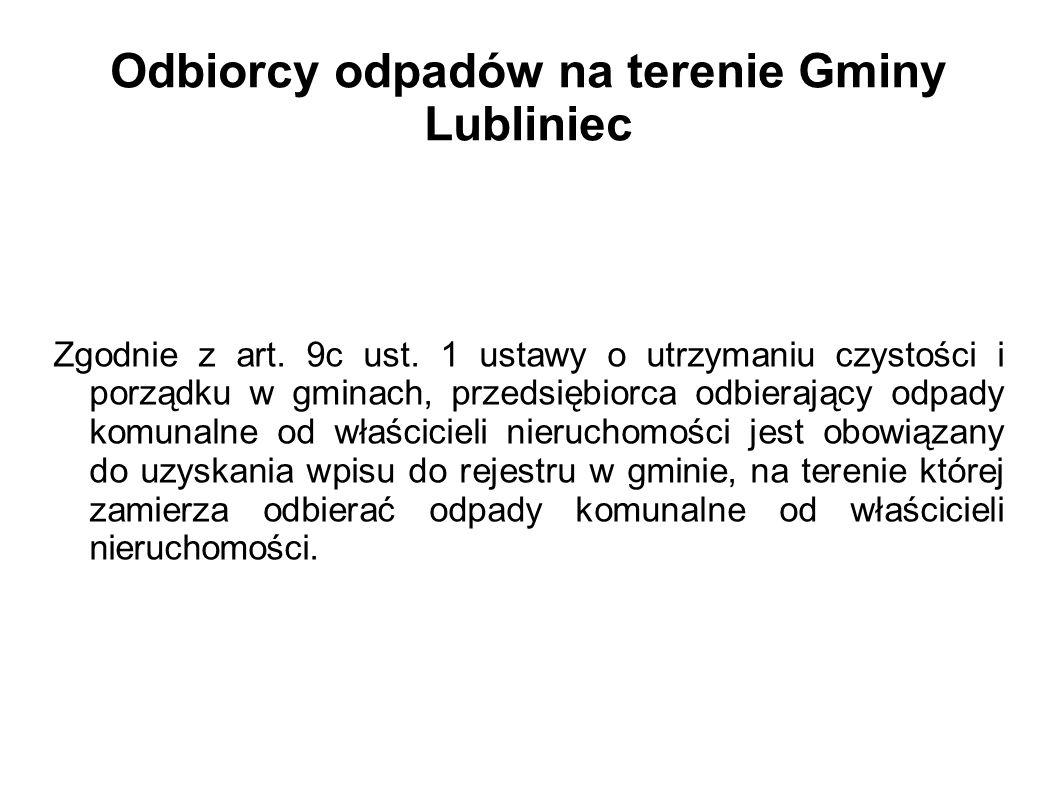 Odbiorcy odpadów na terenie Gminy Lubliniec Zgodnie z art. 9c ust. 1 ustawy o utrzymaniu czystości i porządku w gminach, przedsiębiorca odbierający od