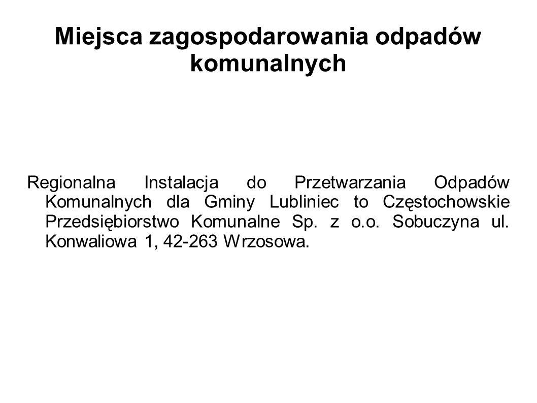 Miejsca zagospodarowania odpadów komunalnych Regionalna Instalacja do Przetwarzania Odpadów Komunalnych dla Gminy Lubliniec to Częstochowskie Przedsię