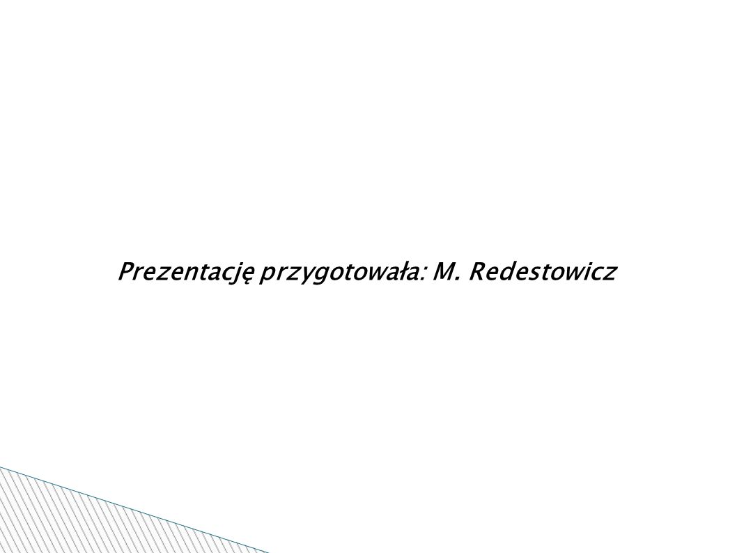 Prezentację przygotowała: M. Redestowicz