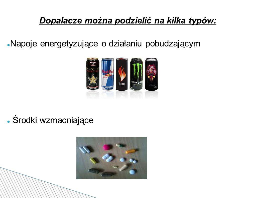 Dopalacze można podzielić na kilka typów: Napoje energetyzujące o działaniu pobudzającym Środki wzmacniające