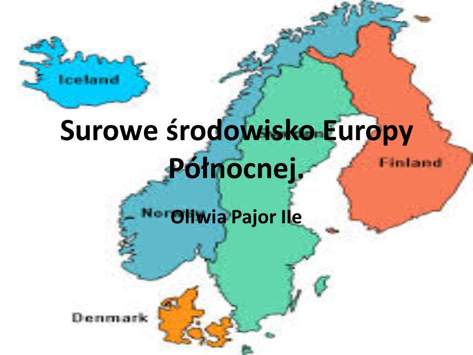 Surowe środowisko Europy Północnej. Oliwia Pajor IIe