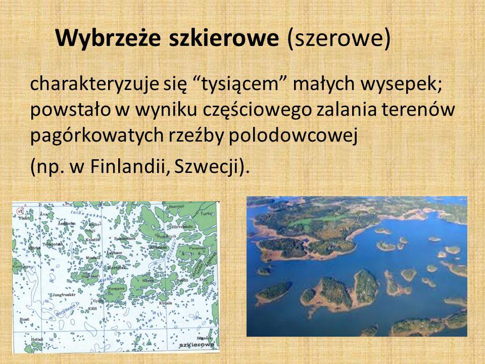 Wybrzeże szkierowe (szerowe) charakteryzuje się tysiącem małych wysepek; powstało w wyniku częściowego zalania terenów pagórkowatych rzeźby polodowcowej (np.