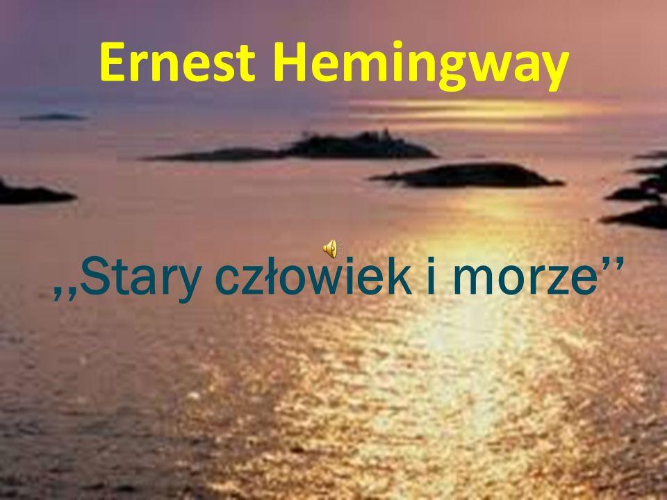 Ernest Hemingway,,Stary człowiek i morze''