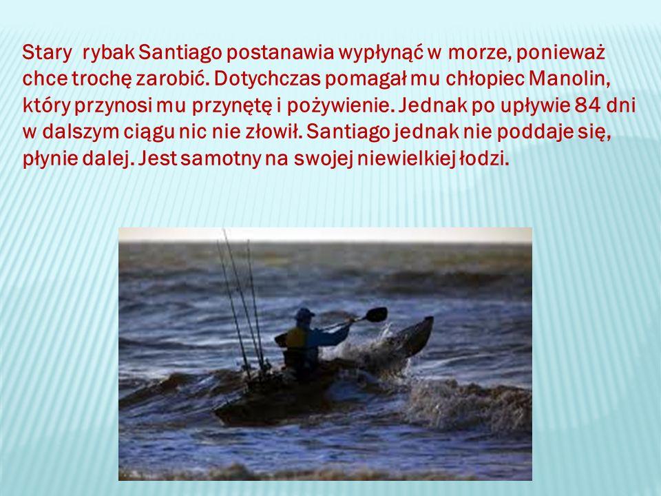Stary rybak Santiago postanawia wypłynąć w morze, ponieważ chce trochę zarobić.