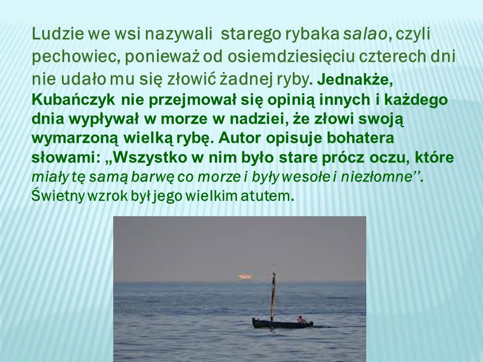Ludzie we wsi nazywali starego rybaka salao, czyli pechowiec, ponieważ od osiemdziesięciu czterech dni nie udało mu się złowić żadnej ryby.