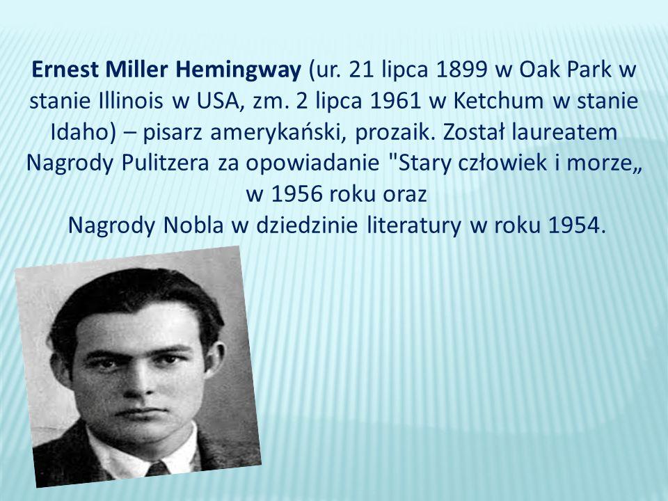 Ernest Miller Hemingway (ur. 21 lipca 1899 w Oak Park w stanie Illinois w USA, zm.