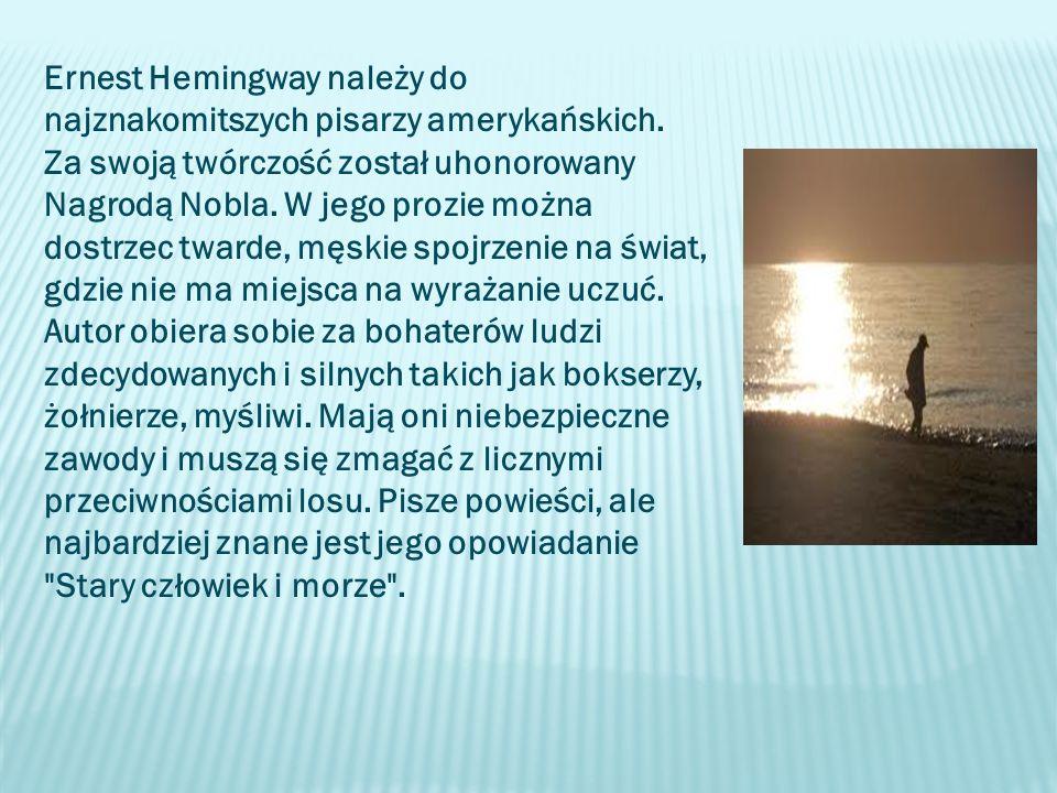 Ernest Hemingway należy do najznakomitszych pisarzy amerykańskich.