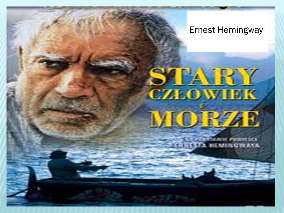 ,,Stary człowiek i morze '' to opowiadanie Ernesta Hemingwaya, napisane na Kubie w 1951r., opublikowane w 1952r.