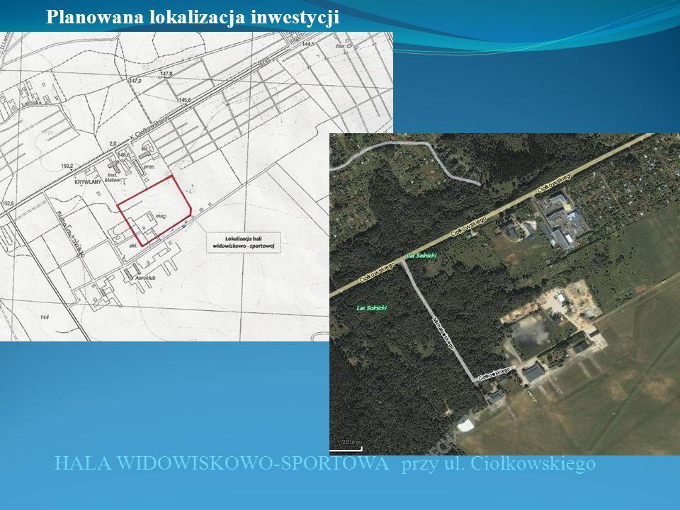 Planowana lokalizacja inwestycji HALA WIDOWISKOWO-SPORTOWA przy ul. Ciołkowskiego