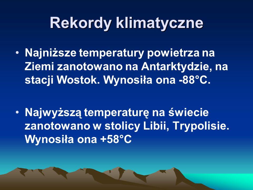 Rekordy klimatyczne Najniższe temperatury powietrza na Ziemi zanotowano na Antarktydzie, na stacji Wostok. Wynosiła ona -88°C. Najwyższą temperaturę n