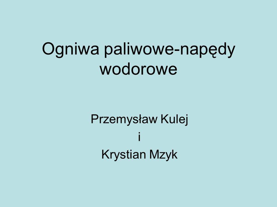 Przemysław Kulej i Krystian Mzyk Ogniwa paliwowe-napędy wodorowe