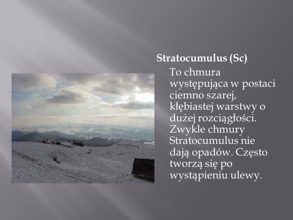 Stratocumulus (Sc) To chmura występująca w postaci ciemno szarej, kłębiastej warstwy o dużej rozciągłości. Zwykle chmury Stratocumulus nie dają opadów