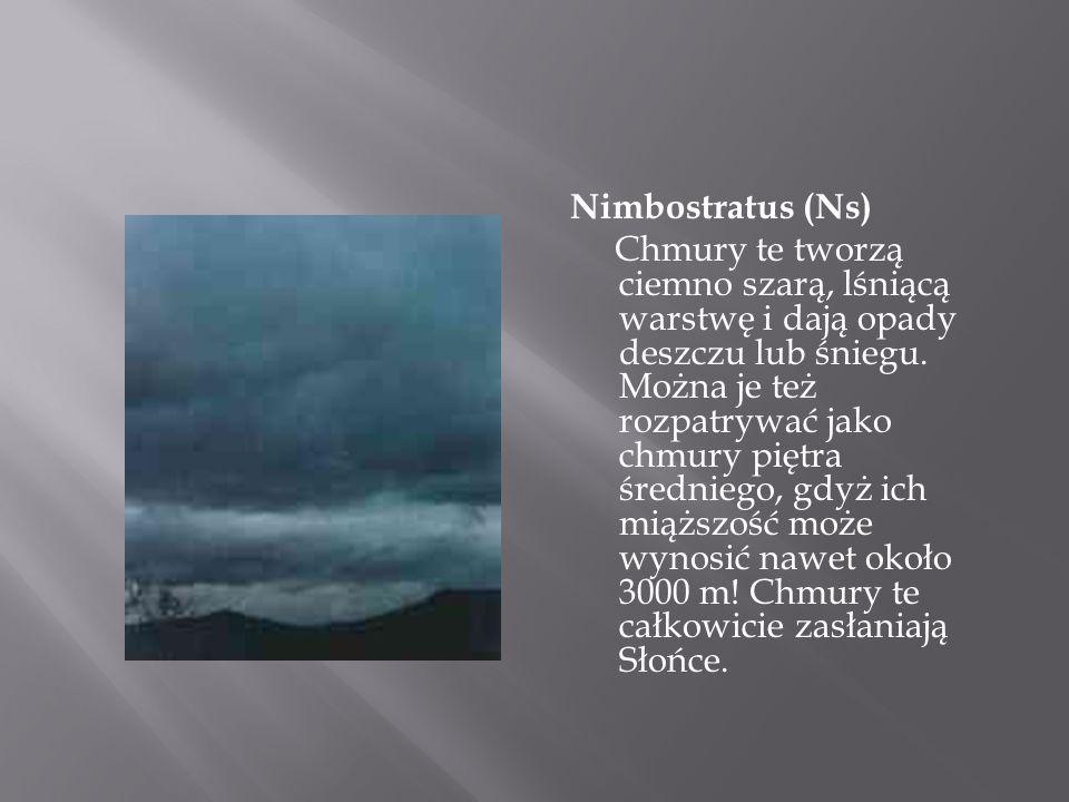 Nimbostratus (Ns) Chmury te tworzą ciemno szarą, lśniącą warstwę i dają opady deszczu lub śniegu. Można je też rozpatrywać jako chmury piętra średnieg