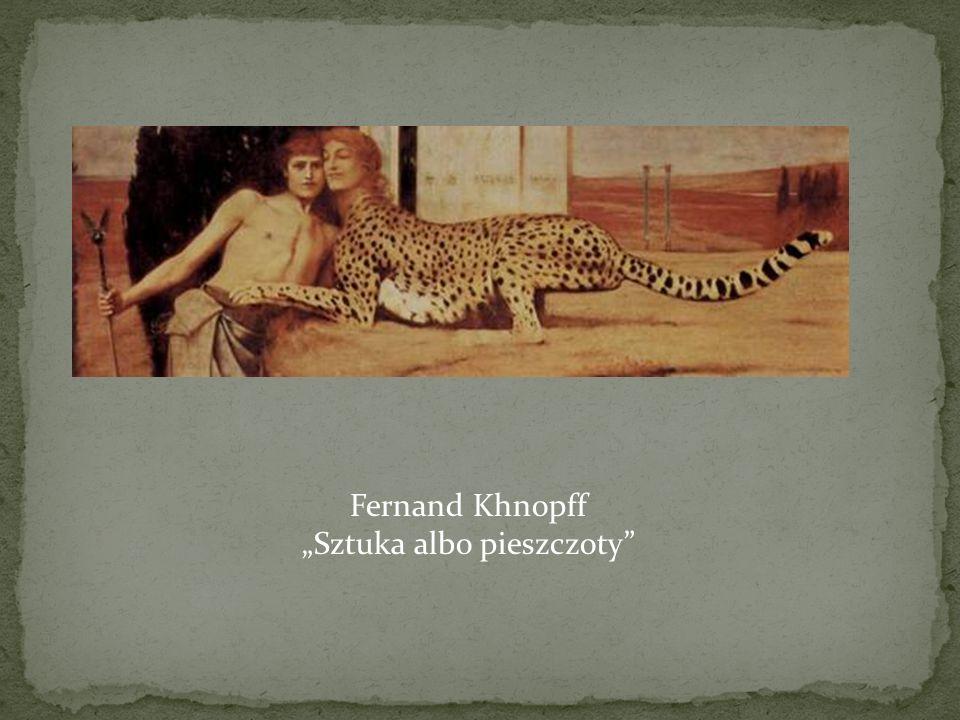 "Fernand Khnopff ""Sztuka albo pieszczoty"