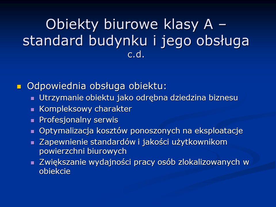 Obiekty biurowe klasy A – standard budynku i jego obsługa c.d. Odpowiednia obsługa obiektu: Odpowiednia obsługa obiektu: Utrzymanie obiektu jako odręb