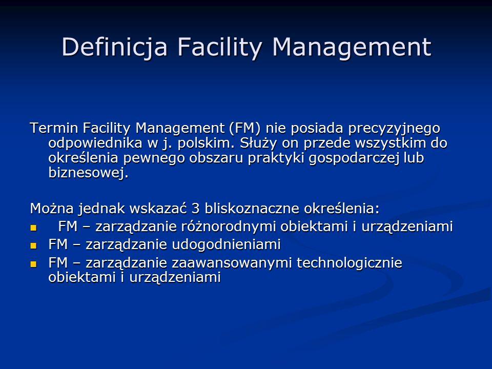 Definicja Facility Management Termin Facility Management (FM) nie posiada precyzyjnego odpowiednika w j. polskim. Służy on przede wszystkim do określe