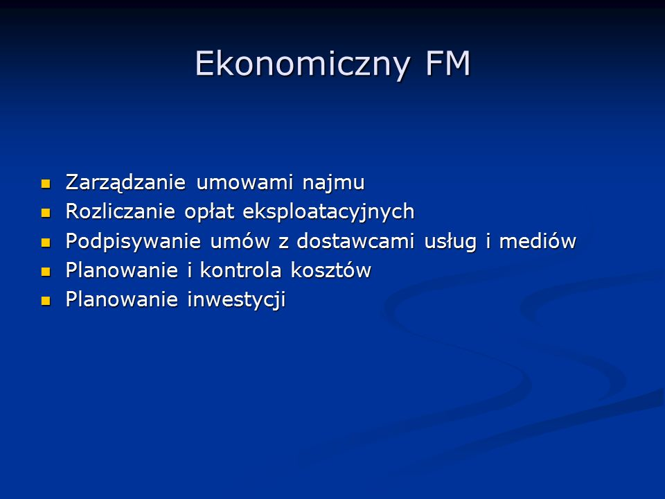 Ekonomiczny FM Zarządzanie umowami najmu Zarządzanie umowami najmu Rozliczanie opłat eksploatacyjnych Rozliczanie opłat eksploatacyjnych Podpisywanie