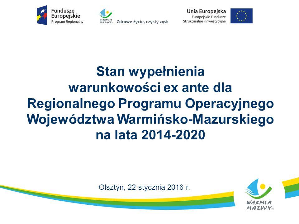 Stan wypełnienia warunkowości ex ante dla Regionalnego Programu Operacyjnego Województwa Warmińsko-Mazurskiego na lata 2014-2020 Olsztyn, 22 stycznia