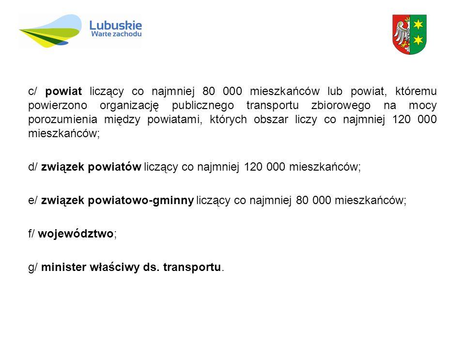 c/ powiat liczący co najmniej 80 000 mieszkańców lub powiat, któremu powierzono organizację publicznego transportu zbiorowego na mocy porozumienia mię