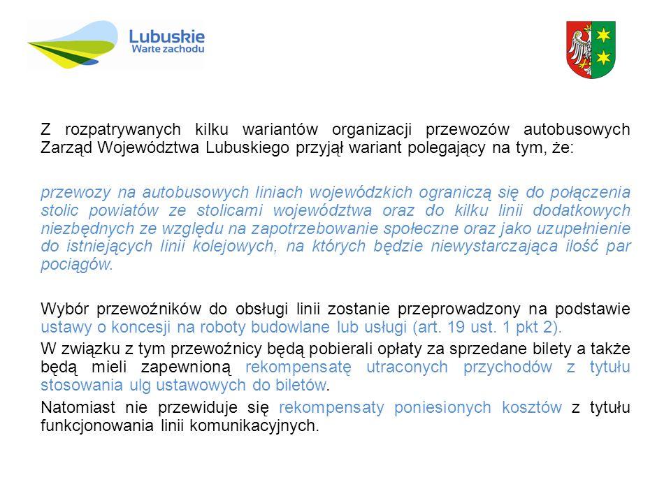 Z rozpatrywanych kilku wariantów organizacji przewozów autobusowych Zarząd Województwa Lubuskiego przyjął wariant polegający na tym, że: przewozy na a